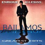 bailamos greatest hits - enrique iglesias