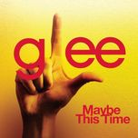 maybe this time (glee cast version feat. kristin chenoweth) (single) - glee cast
