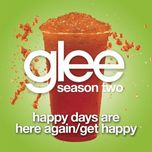happy days are here again / get happy (glee cast version) (single) - glee cast
