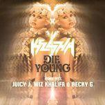 die young (remix) - kesha, juicy j, wiz khalifa, becky g