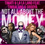 not all about the money (ep) - timbaland, la la land, grooya