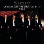 unbreakable: the greatest hits (vol. 1) - westlife