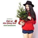 cho ai dem giang sinh (single) - hang bingboong