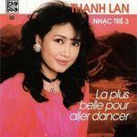la plus belle pour aller dancer - nhac phap tru tinh 3 - thanh lan