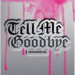 tell me goodbye (4th japanese single) - bigbang