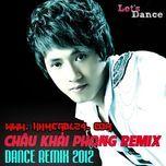 chau khai phong dance remix 2012 - chau khai phong