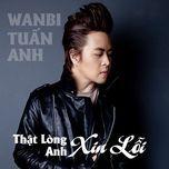 that long anh xin loi (2012) - wanbi tuan anh