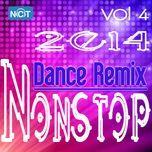 tuyen tap nonstop dance remix nhaccuatui (vol.4 - 2014) - dj