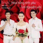 hoa hong tinh yeu - loi nguyen uoc (single) - lam khanh chi, minh anh