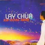 lay chua xin dong hanh (vol.4 - 2008) - gia an (hat thanh ca)
