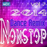 tuyen tap nonstop dance remix nhaccuatui (vol.7 - 2014) - dj