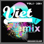 tuyen tap nhac viet remix (vol.1 - 2014) - dj