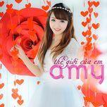 the gioi cua em (single) - amy