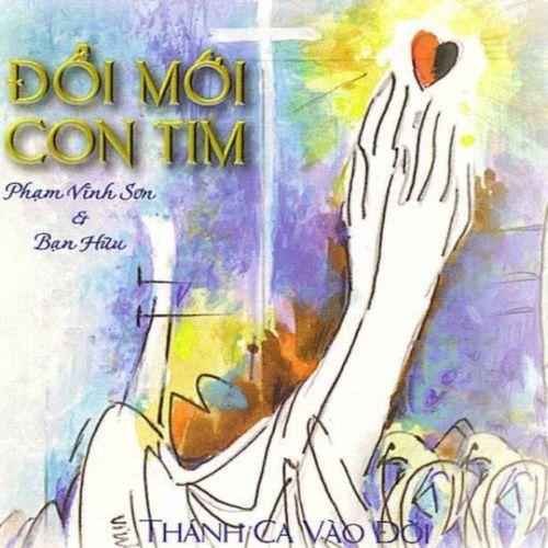 Đổi Mới Con Tim (Phạm Vĩnh Sơn) - Nhiều Ca Sĩ