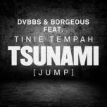 tsunami (jump) (remixes ep) - dvbbs, borgeous, tinie tempah