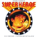 superheroe - charly garcia