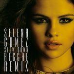 slow down (reggae remixes) (single) - selena gomez