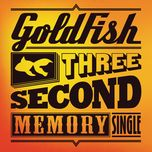 three second memory (single) - goldfish