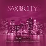 sax in the city 2 smooth jazz renditions of contemporary romantic classics - sam levine