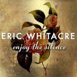 enjoy the silence (single) - eric whitacre