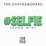 #selfie (club mix) (single) - the chainsmokers