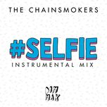 #selfie (instrumental mix) (single) - the chainsmokers