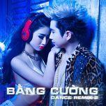 bang cuong dance remix 2 - bang cuong