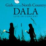 girls from the north country (dala live in concert) - dala