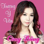 cong bang (single) - truong y van