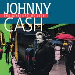the mystery of life - johnny cash