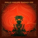 raging fire (single) - phillip phillips