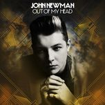 out of my head (single) - john newman