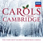 carols from cambridge: the very best sacred christmas carols - choir of clare college, cambridge, the choir of king's college, cambridge