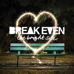 the bright side - break even