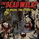 we prowl the streets - the dead walk