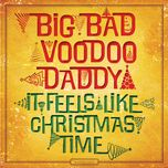 it feels like christmas time - big bad voodoo daddy