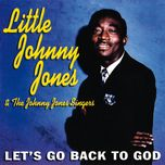 let's go back to god - little johnny jones, the johnny jones singers
