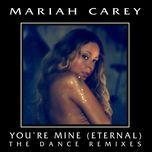 you're mine (eternal) (the dance remixes) - mariah carey