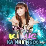 buong tay ky uc - ka nhu ngoc