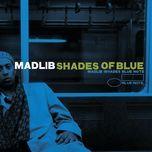 shades of blue: madlib invades blue note - madlib