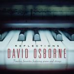 reflections timeless favorites featuring piano and strings - david osborne