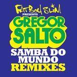 samba do mundo (fatboy slim presents gregor salto) (remixes ep) - gregor salto