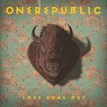 love runs out (single) - onerepublic