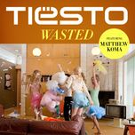 wasted (single) - tiesto, matthew koma