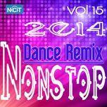 tuyen tap nonstop dance remix nhaccuatui (vol. 15 - 2014) - dj
