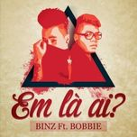 em la ai? (single) - binz, bobbie