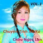 chuyen tinh xa xu (vol. 1) - chau ngoc lan