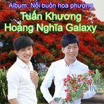 noi buon hoa phuong - tuan khuong, hoang nghia galaxy