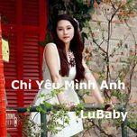 chi yeu minh anh (single) - lubaby