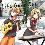 life goes on - ichi-p, kagamine rin, kagamine len
